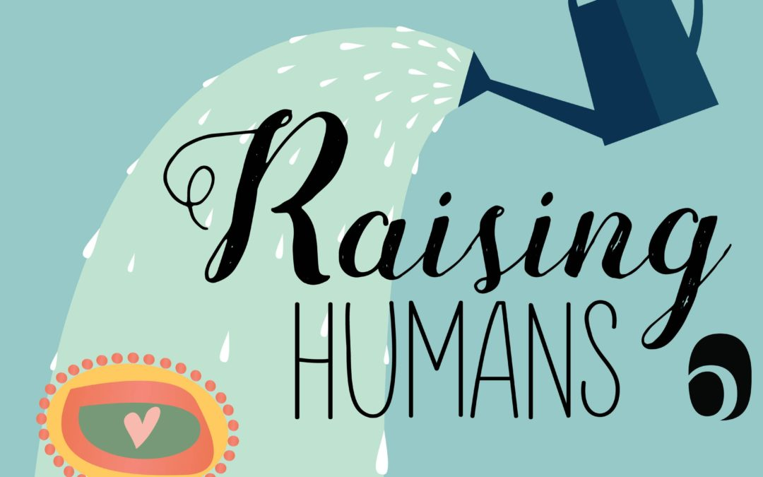Raising Humans: A Parenting with EQ Podcast
