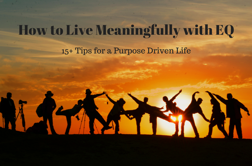 How to Live Meaningfully with EQ: 15+ Tips for a Purpose Driven Life