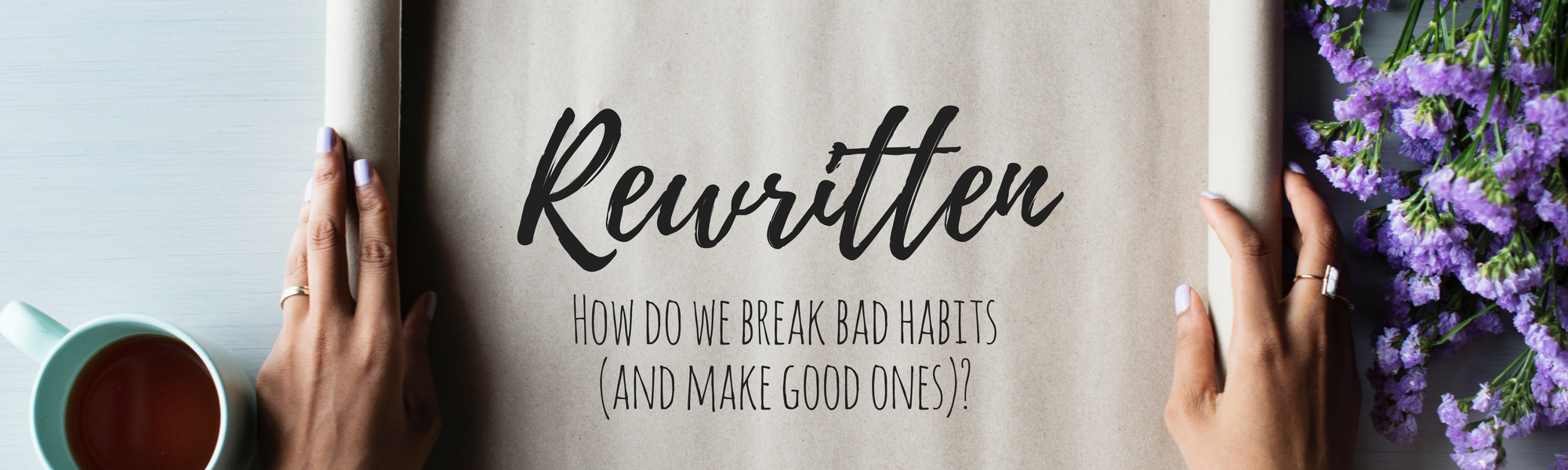 Rewritten: How do we break a bad habit (and make good ones)?